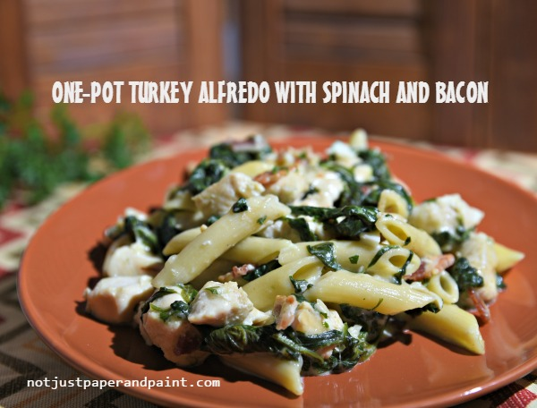 one-pot-turkey-alfredo-with-spinach-and-bacon-not-just-paper-and-paint