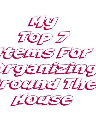 My Top 7 Items For Organizing Around The House