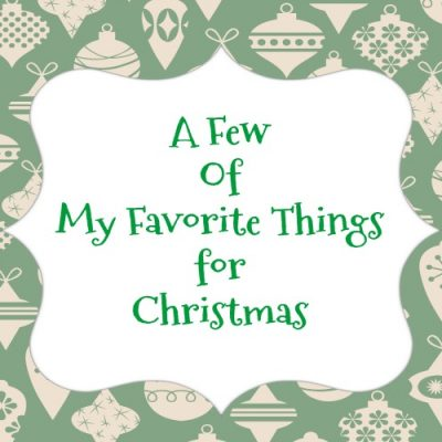 Sharing Some Of My Favorite Christmas Ideas and Recipes