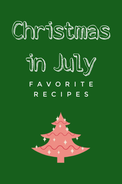 Christmas in July - Favorite Recipes my home and travels featured
