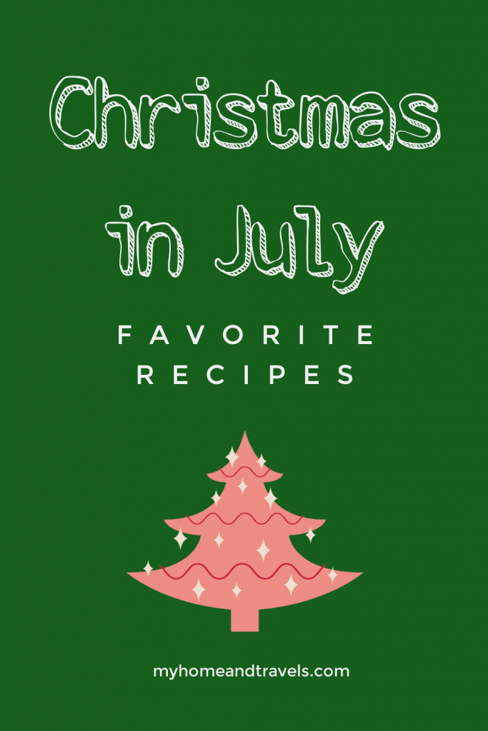 Christmas in July - Favorite Recipes my home and travels pinterrest