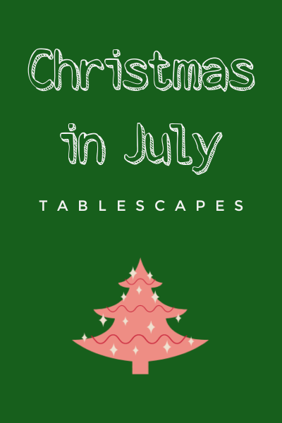 christmas-in-july-feature-image-tablescapes-my-home-and-travels